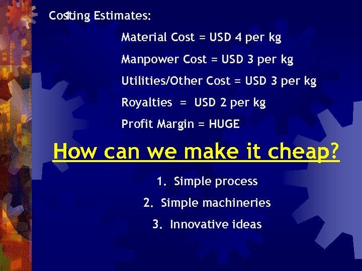 1. Costing Estimates: Material Cost = USD 4 per kg Manpower Cost = USD