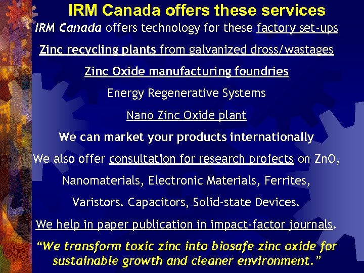 IRM Canada offers these services IRM Canada offers technology for these factory set-ups Zinc
