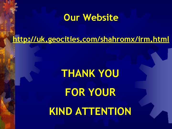 Our Website http: //uk. geocities. com/shahromx/irm. html THANK YOU FOR YOUR KIND ATTENTION