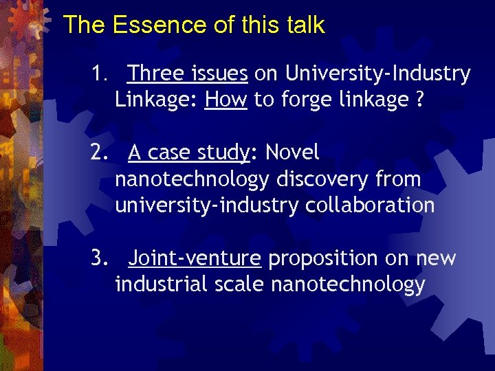 The Essence of this talk 1. Three issues on University-Industry Linkage: How to forge