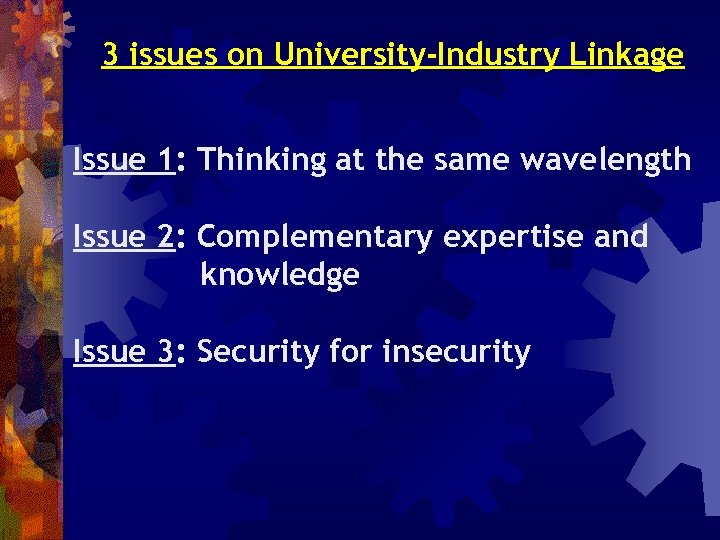 3 issues on University-Industry Linkage Issue 1: Thinking at the same wavelength Issue 2: