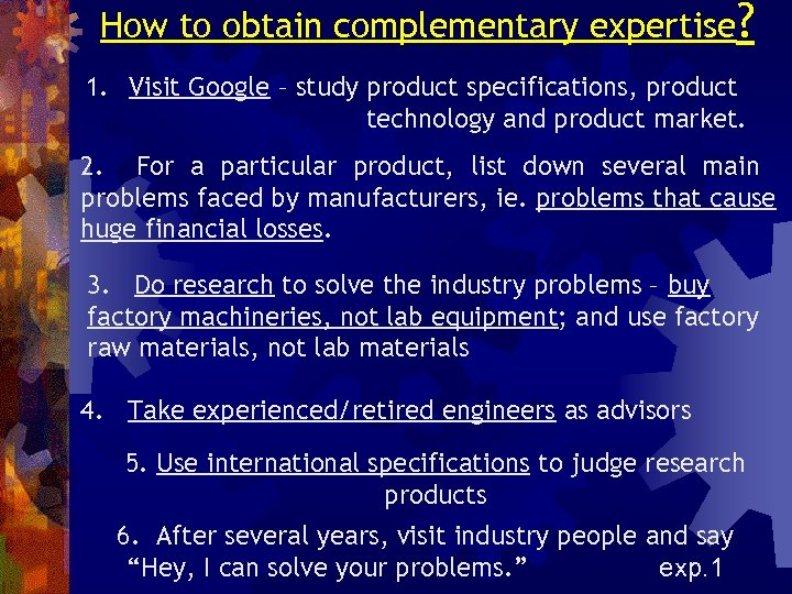 How to obtain complementary expertise? 1. Visit Google – study product specifications, product technology