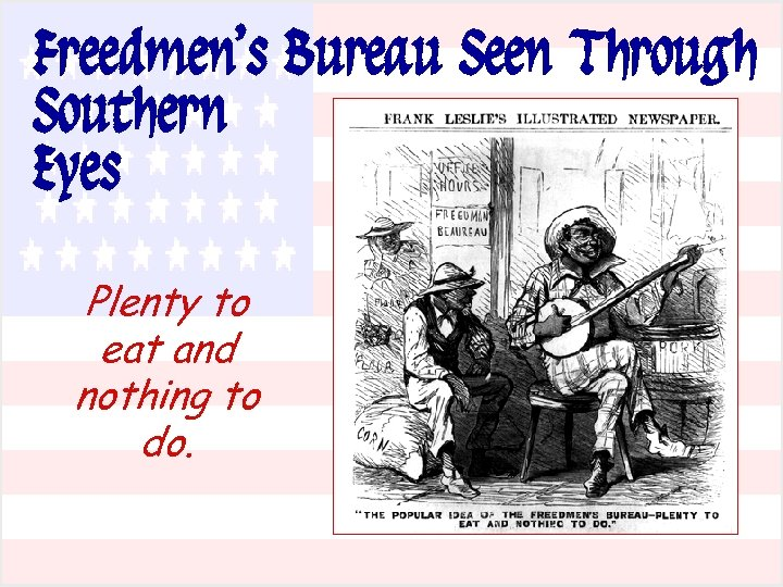 Freedmen's Bureau Seen Through Southern Eyes Plenty to eat and nothing to do.