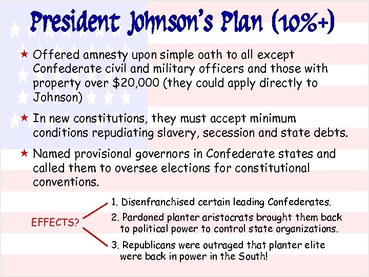President Johnson's Plan (10%+) « Offered amnesty upon simple oath to all except Confederate