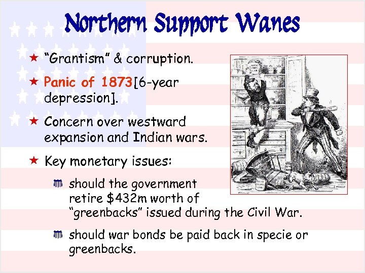 """Northern Support Wanes « """"Grantism"""" & corruption. « Panic of 1873 [6 -year depression]."""