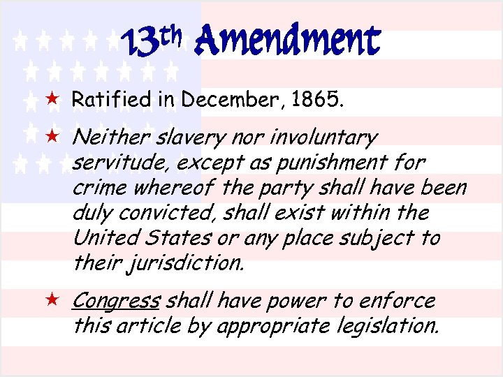 13 th Amendment « Ratified in December, 1865. « Neither slavery nor involuntary servitude,