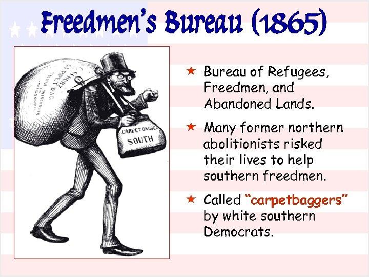 Freedmen's Bureau (1865) « Bureau of Refugees, Freedmen, and Abandoned Lands. « Many former