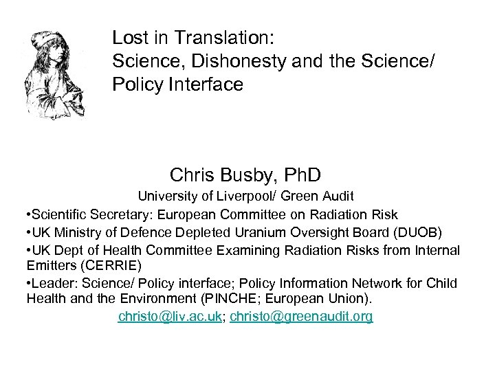 Lost in Translation: Science, Dishonesty and the Science/ Policy Interface Chris Busby, Ph. D