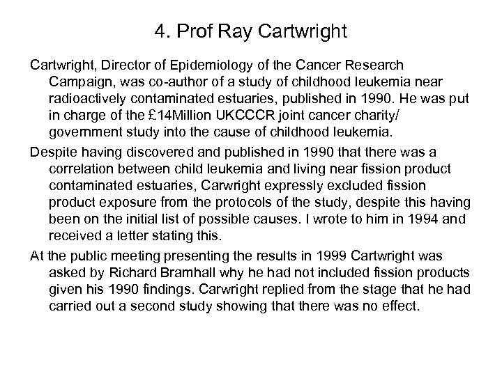 4. Prof Ray Cartwright, Director of Epidemiology of the Cancer Research Campaign, was co-author