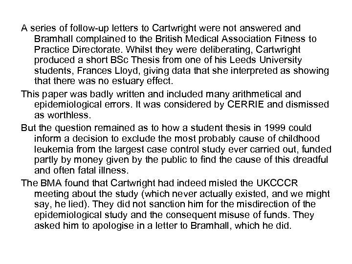 A series of follow-up letters to Cartwright were not answered and Bramhall complained to