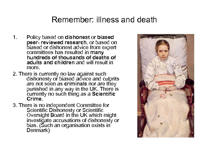 Remember: illness and death 1. Policy based on dishonest or biased peer- reviewed research,