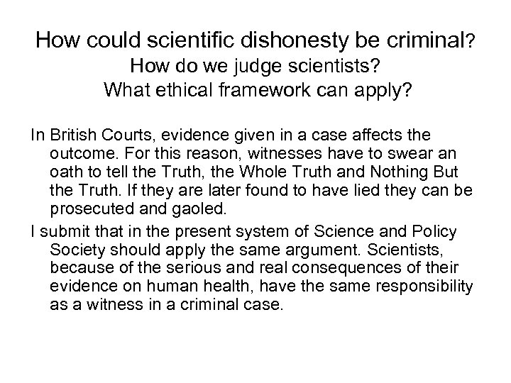 How could scientific dishonesty be criminal? How do we judge scientists? What ethical framework
