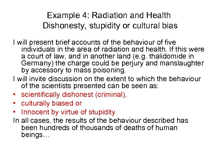 Example 4: Radiation and Health Dishonesty, stupidity or cultural bias I will present brief