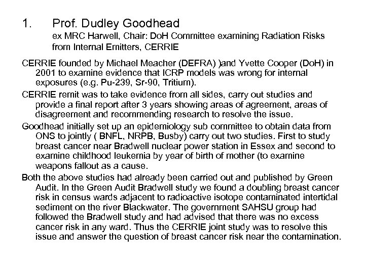 1. Prof. Dudley Goodhead ex MRC Harwell, Chair: Do. H Committee examining Radiation Risks