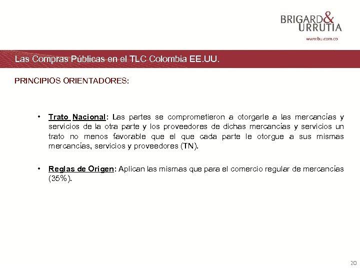 Las Compras Públicas en el TLC Colombia EE. UU. PRINCIPIOS ORIENTADORES: • Trato Nacional: