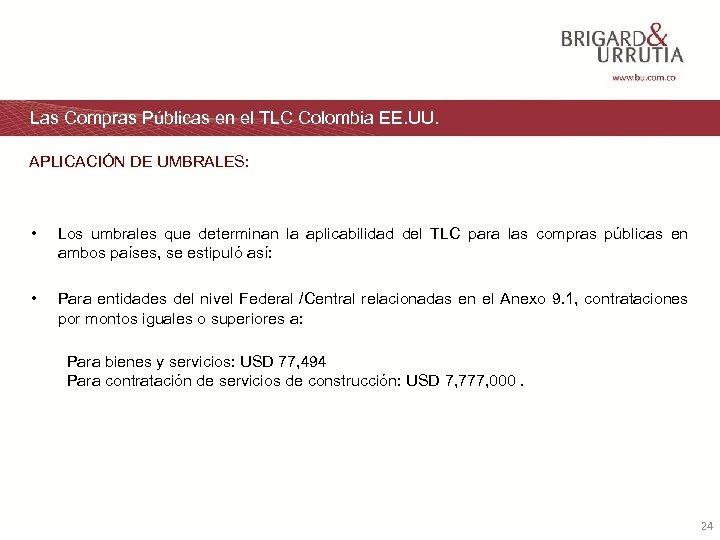 Las Compras Públicas en el TLC Colombia EE. UU. APLICACIÓN DE UMBRALES: • Los