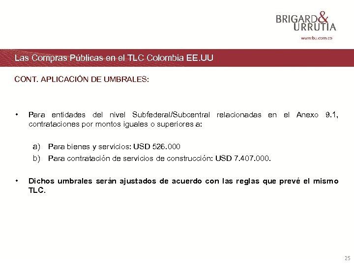 Las Compras Públicas en el TLC Colombia EE. UU CONT. APLICACIÓN DE UMBRALES: •