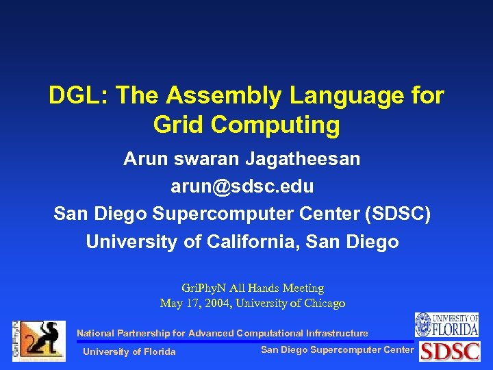 DGL: The Assembly Language for Grid Computing Arun swaran Jagatheesan arun@sdsc. edu San Diego