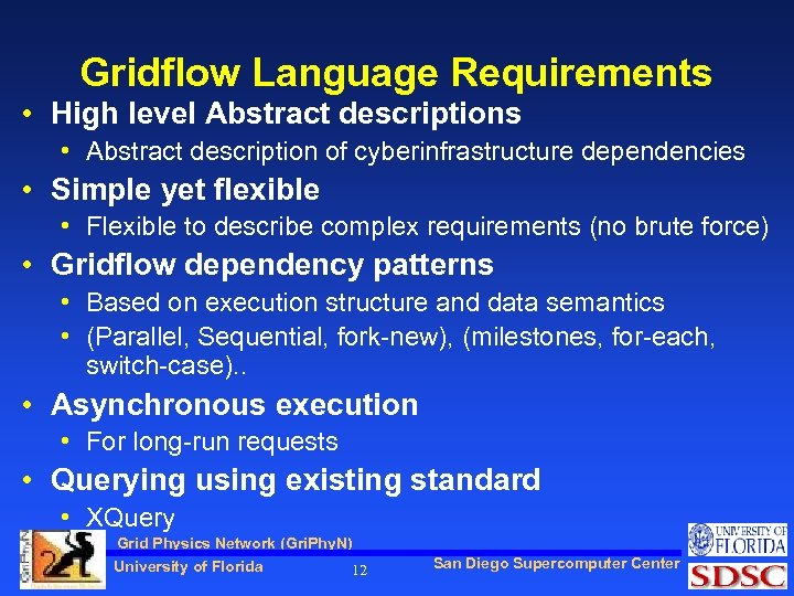 Gridflow Language Requirements • High level Abstract descriptions • Abstract description of cyberinfrastructure dependencies