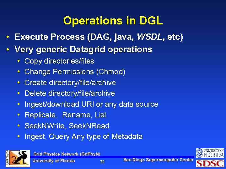 Operations in DGL • Execute Process (DAG, java, WSDL, etc) • Very generic Datagrid