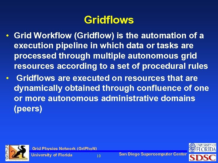 Gridflows • Grid Workflow (Gridflow) is the automation of a execution pipeline in which