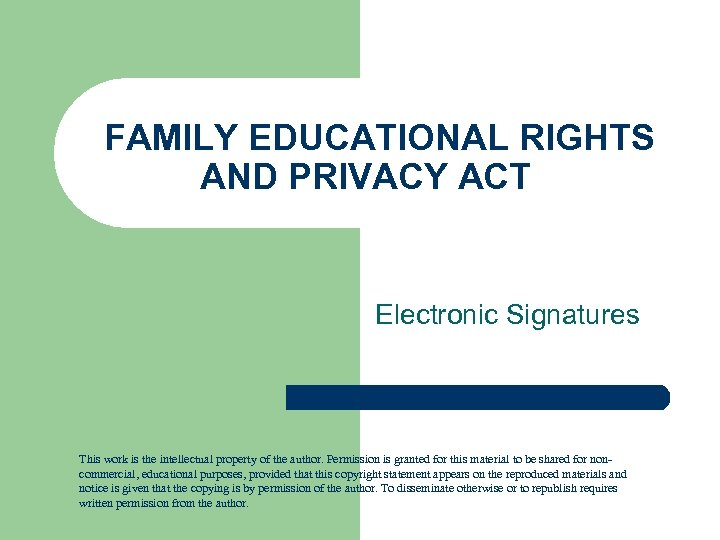 FAMILY EDUCATIONAL RIGHTS AND PRIVACY ACT Electronic Signatures This work is the intellectual property