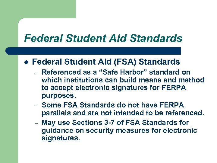 Federal Student Aid Standards l Federal Student Aid (FSA) Standards – – – Referenced