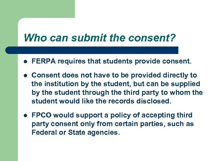 Who can submit the consent? l FERPA requires that students provide consent. l Consent