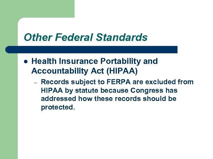 Other Federal Standards l Health Insurance Portability and Accountability Act (HIPAA) – Records subject
