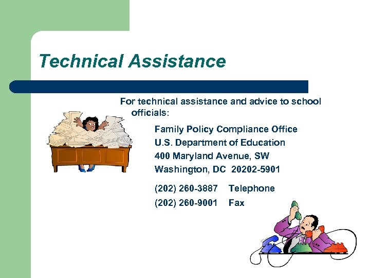 Technical Assistance For technical assistance and advice to school officials: Family Policy Compliance Office