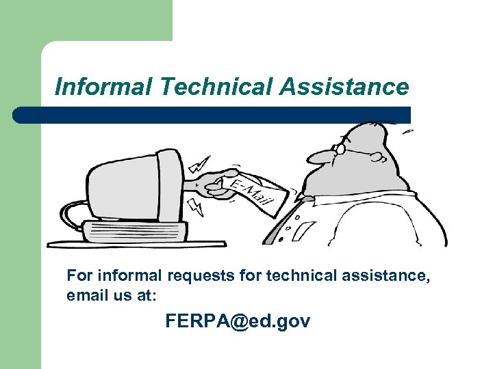 Informal Technical Assistance For informal requests for technical assistance, email us at: FERPA@ed. gov