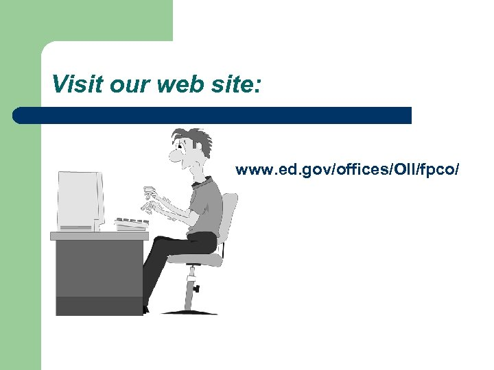 Visit our web site: www. ed. gov/offices/OII/fpco/