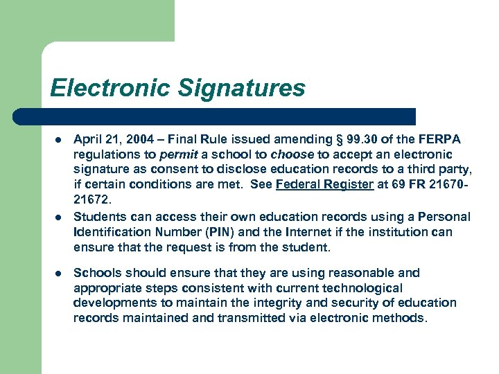 Electronic Signatures l l l April 21, 2004 – Final Rule issued amending §