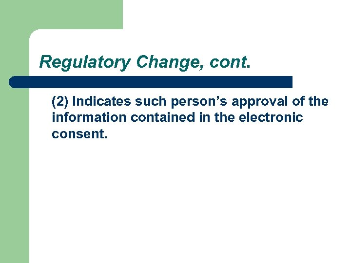 Regulatory Change, cont. (2) Indicates such person's approval of the information contained in the