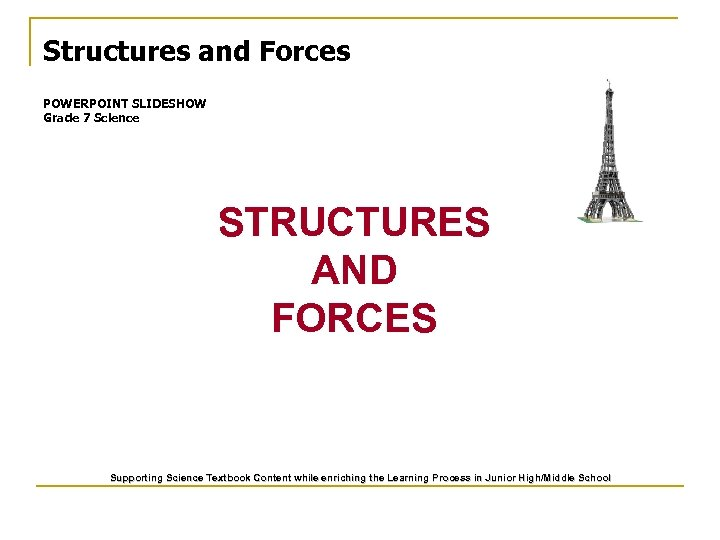 Structures and Forces POWERPOINT SLIDESHOW Grade 7 Science STRUCTURES AND FORCES Supporting Science Textbook