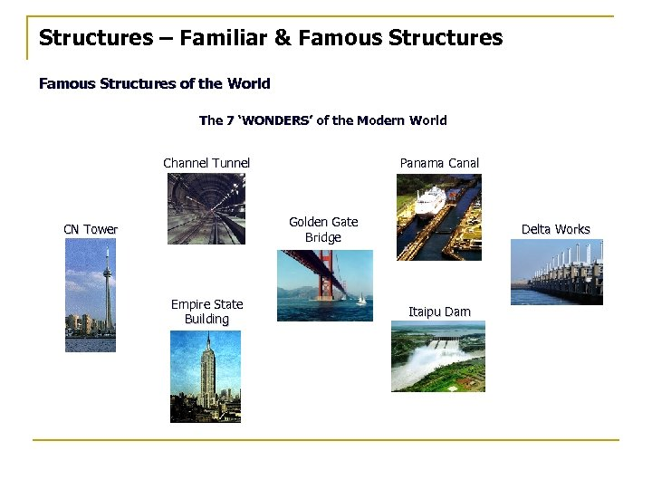 Structures – Familiar & Famous Structures of the World The 7 'WONDERS' of the
