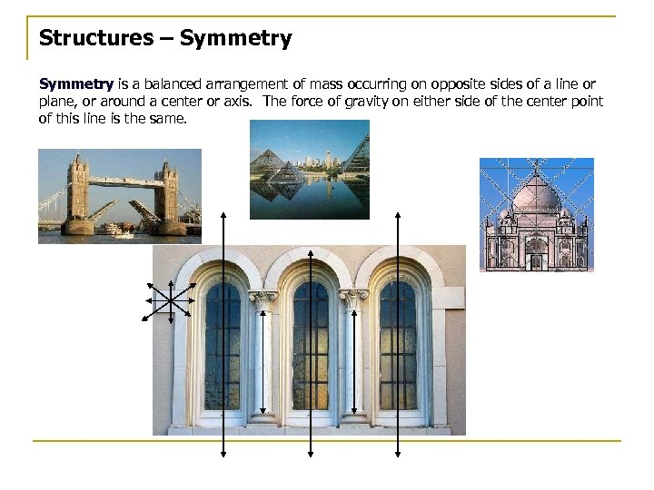 Structures – Symmetry is a balanced arrangement of mass occurring on opposite sides of