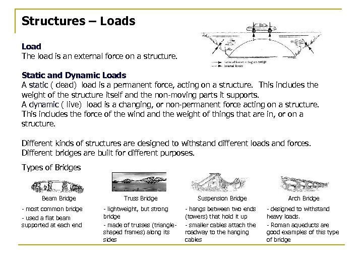 Structures – Loads Load The load is an external force on a structure. Static