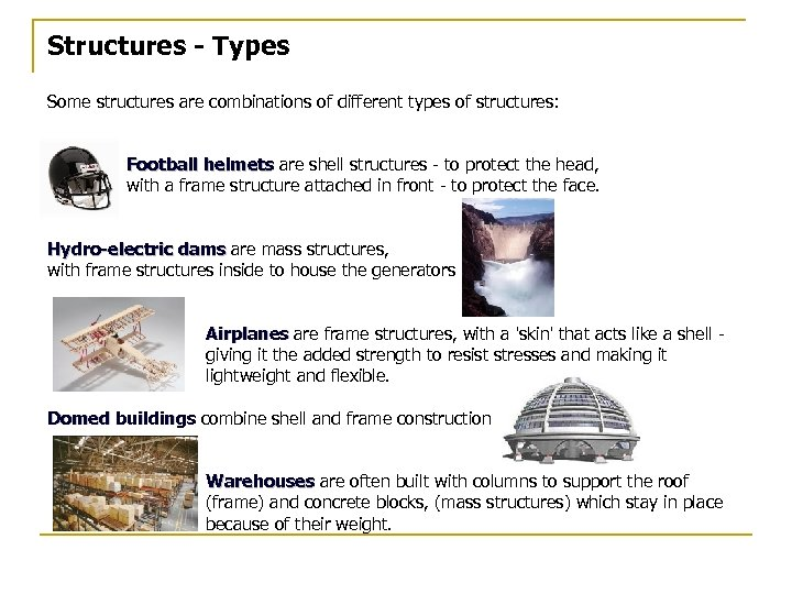 Structures - Types Some structures are combinations of different types of structures: Football helmets