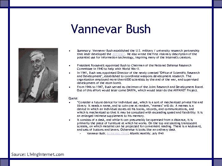 Vannevar Bush • Summary: Vannevar Bush established the U. S. military / university research