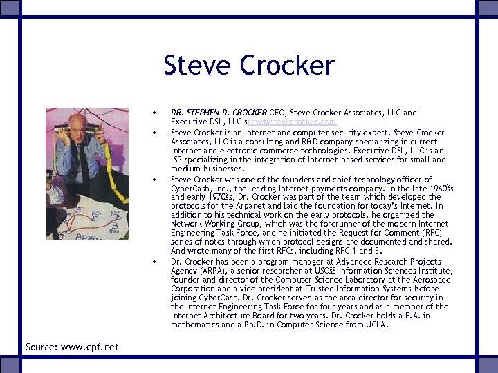 Steve Crocker • • Source: www. epf. net DR. STEPHEN D. CROCKER CEO, Steve