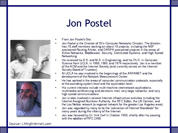 Jon Postel • • • Source: Livinginternet. com From Jon Postel's Bio: Jon Postel