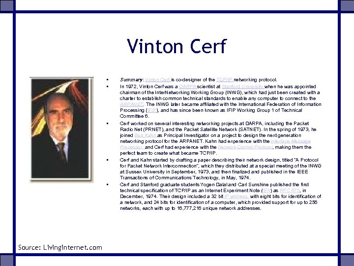 Vinton Cerf • • • Source: Livinginternet. com Summary: Vinton Cerf is co-designer of