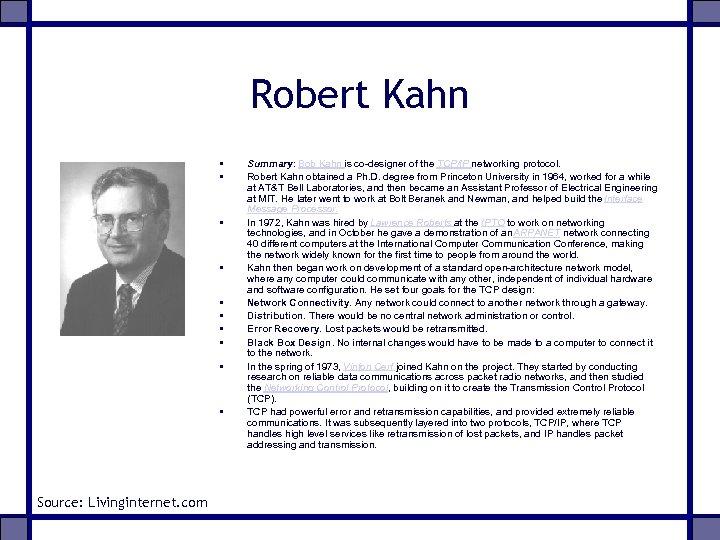 Robert Kahn • • • Source: Livinginternet. com Summary: Bob Kahn is co-designer of