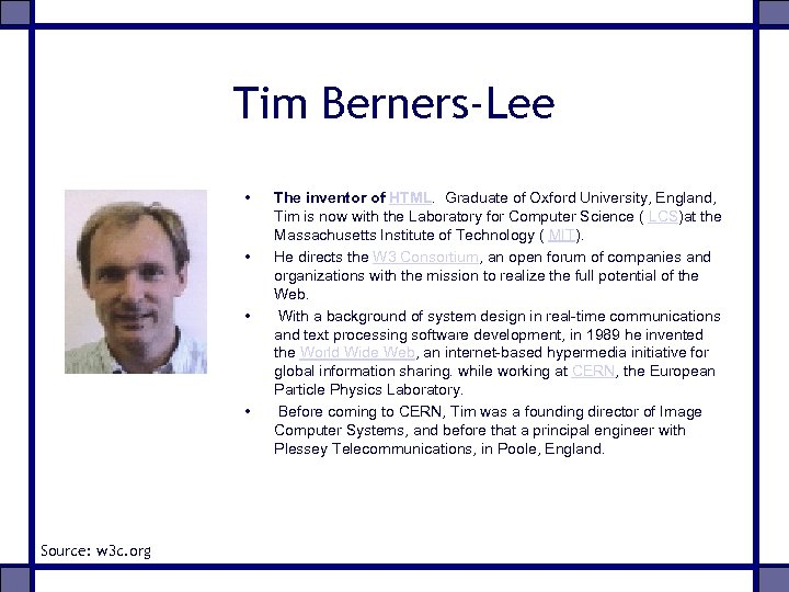Tim Berners-Lee • • Source: w 3 c. org The inventor of HTML. Graduate