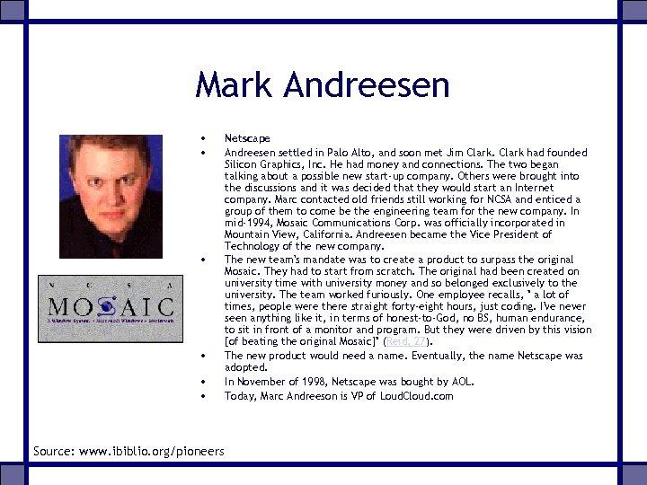 Mark Andreesen • • • Source: www. ibiblio. org/pioneers Netscape Andreesen settled in Palo