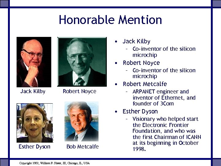 Honorable Mention • Jack Kilby – Co-inventor of the silicon microchip • Robert Noyce