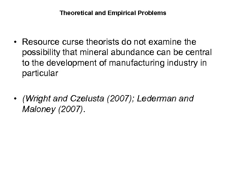 Theoretical and Empirical Problems • Resource curse theorists do not examine the possibility that