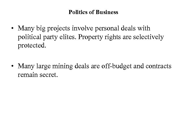 Politics of Business • Many big projects involve personal deals with political party elites.