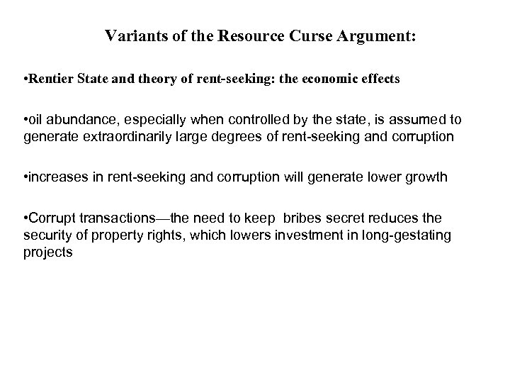 Variants of the Resource Curse Argument: • Rentier State and theory of rent-seeking: the